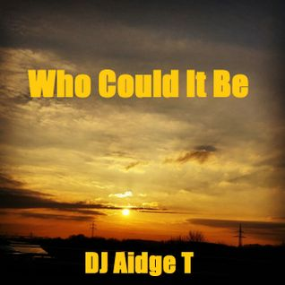 DJ Aidge T - Who Could It Be (Preview) @DJAidgeT