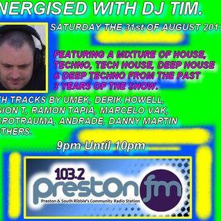 Energised With DJ Tim - 103.2 Preston fm - 31/8/13/
