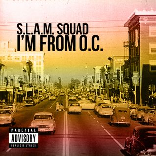 "S.L.A.M. SQUAD - ""I'm From OC"""
