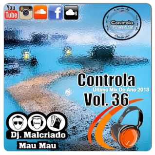 Controla Vol. 36 (Ultimo Mix Do Ano 2013) - Dj. MalcriadO