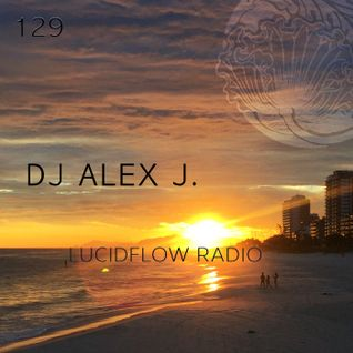 THE LUCID PODCAST 129: DJ ALEX J.; LUCIDFLOW-RECORDS.COM