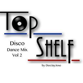 Top Shelf Disco Dance Mix Vol 2 by DeeJayJose