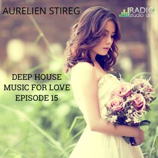Aurelien Stireg - Deep House Music For Love Episode 15 2014-12-29