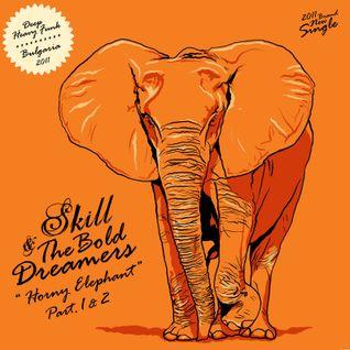 SKILL & THE BOLD DREAMERS - 2011 - HORNY ELEPHANT PT.1 & 2
