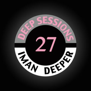 Deep Sessions Radioshow | Episode 27 | by Iman Deeper