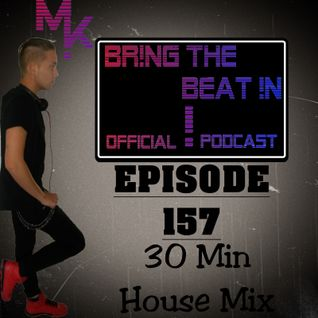 BR!NG THE BEAT !N Official Podcast [SPECIAL Episode 157; 30 Min House Mix]