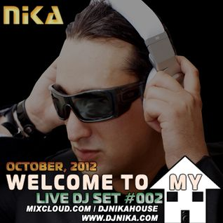 WELCOME TO MY HOUSE (LIVE DJ SET 002) DJ NIKA (OCTOBER, 2012)