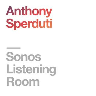 Sonos Listening Room: Anthony Sperduti