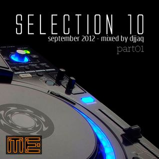 Selection 10 ME (September 2012 - Mixed by djjaq) Part.01