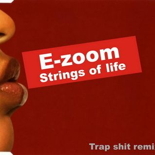 E-zoom - strings of life (trap shit remix) [FREE DL]
