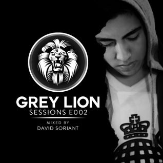 Grey Lion Sessions E002 (Mixed By David Soriant)