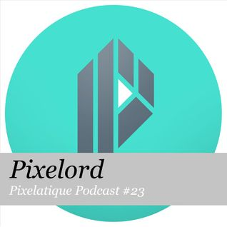 Pixelatique Podcast #23 - PIXELORD