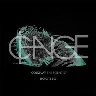 "Coldplay - ""The Scientist"" (₵HANGE Bootleg)"