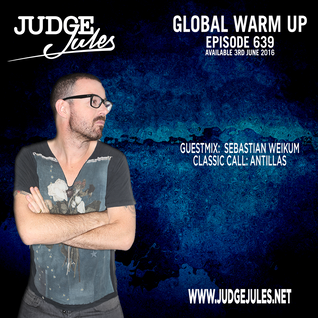 JUDGE JULES PRESENTS THE GLOBAL WARM UP EPISODE 639
