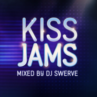 KISS JAMS MIXED BY DJ SWERVE 26JUL15
