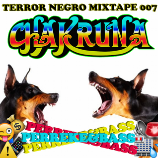 TERROR NEGRO MIXTAPE 007 - CHAKRUNA - PERREKE & BASS