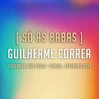 Guilherme Correa - [Só As Bábas] - Ituverava, São Paulo - Brasil, Fevereiro 2014
