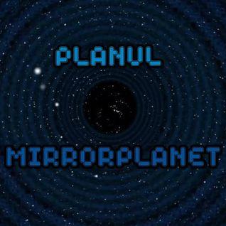 PLANUL - MirrorPlanet