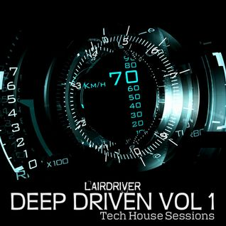 TECH HOUSE MIX - DEEP DRIVEN VOLUME 1