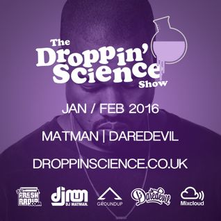Droppin' Science Show Jan-Feb 2016 ft. Matman & Daredevil
