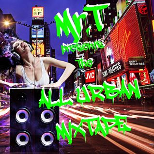 Mr. T presents THE ALL URBAN MIXTAPE