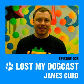 Lost My Dogcast 26 - James Curd