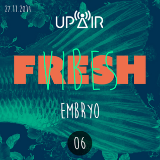 Fresh Vibes 06 w/ Embryo @ Rádio UP AIR