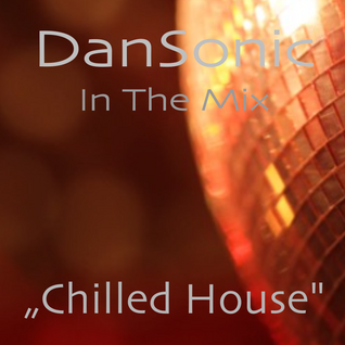 "DanSonic In The Mix ""Chilled House"""