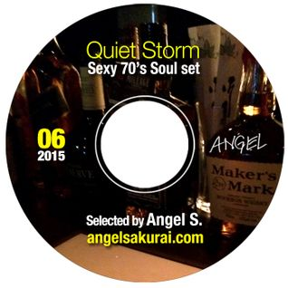 Quiet Storm, June, 2015. Sexy 70's Soul Set / Angel in the Mix