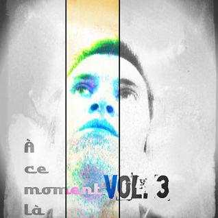 A Ce Moment La Vol. 3