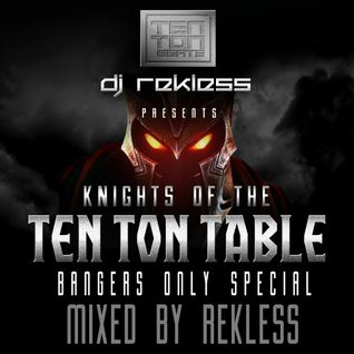 Knights of the Ten Ton Table - Bangers Only special - Mixed by Rekless