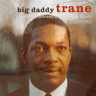 Big Daddy Trane : John Coltrane in Hip-Hop Beats