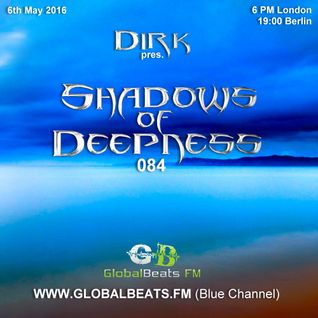Dirk pres. Shadows Of Deepness 084 (6th May 2016) on GlobalBeats.FM [Blue Channel]