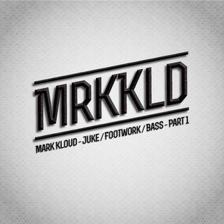 Mark Kloud - Juke / Footwork / Bass - Part 1 (Dj Mix)