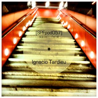 [SPFpod057] spiel:feld Podcast 057 - Ignacio Tardieu-Dub Techno Is For Clubbers