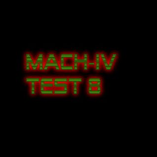 MACH-IV TEST 8
