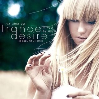 Trance Desire Volume 20 (Mixed by Oxya^)