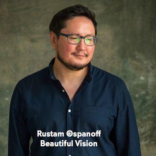 RUSTAM OSPANOFF - BEAUTIFUL VISION PODCAST