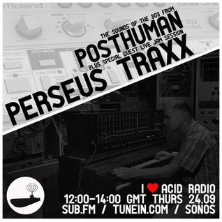 I Love Acid Radio, Sept 24th 2015 with Posthuman & Perseus Traxx