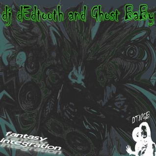 Dj dEdtooth and Ghost BaBy DTNGB - Fantasy Integration