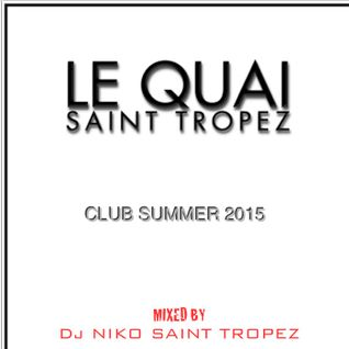 LE QUAI SAINT-TROPEZ CLUB SUMMER 2015 VOL 1. Mixed by DJ NIKO SAINT TROPEZ