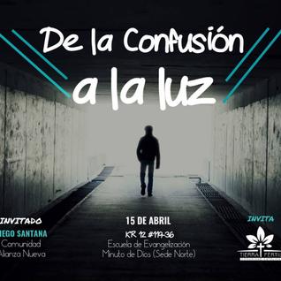 De La Confusión a La Luz - Diego Santana - 15-04-2016