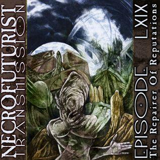 Necrofuturist Transmission #69 - The Repairer Of Reputations