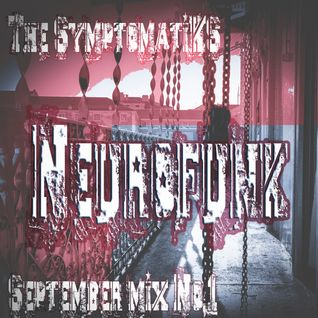 The SymptomatiKS - NEUROFUNK - September MIX no.1