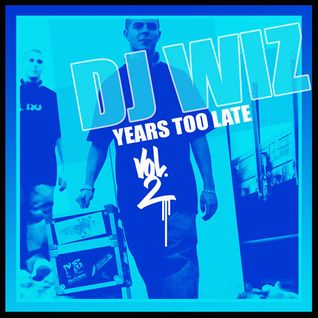 DJ Wiz - Years Too Late Vol.2