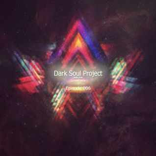 Dark Soul Project  - Synesthesia  - February 2015( Episode 006)