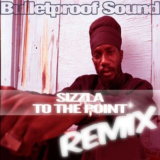 SIZZLA - TO THE POINT BULLETPROOF REMIX 2014