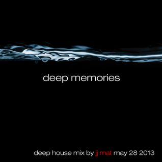 Deep Memories - Deep House Mix by JJ Mat - May 28 2013
