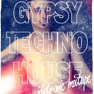 GYPSY TECHNO HOUSE (idiotronic mixtape)