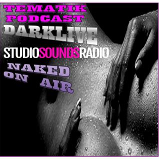 StudiosoundsRadio And DjDarklive TematikPodcast - NAKED ON AIR